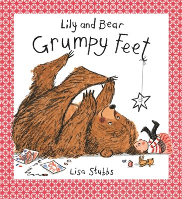 Lily and Bear: Grumpy Feet Lisa Stubbs 9781910716069