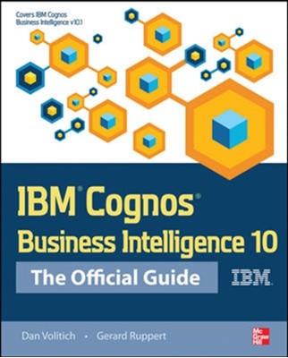 IBM Cognos Business Intelligence 10: The Official Guide Dan Volitich, Gerard Ruppert 9780071775939