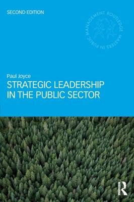 Strategic Leadership in the Public Sector Paul Joyce 9781138959361