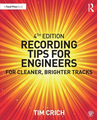 Recording Tips for Engineers Tim (Tim Crich has over 20 years of experience in the recording studio Crich, Tim Crich 9781138123069