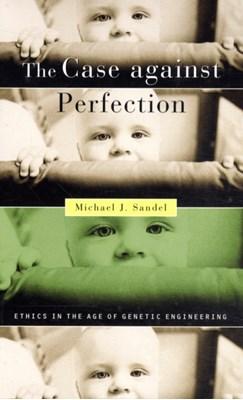 The Case against Perfection Michael J. Sandel 9780674036383