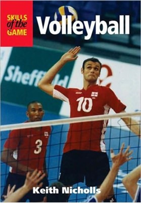 Volleyball: Skills of the Game Keith Nicholls 9781861264411
