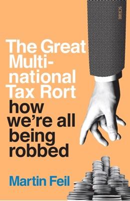 The Great Multinational Tax Rort Martin Feil 9781925228908