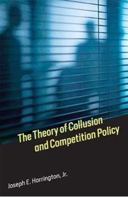 The Theory of Collusion and Competition Policy Joseph E. Harrington 9780262036931