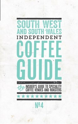 South West and South Wales Independent Coffee Guide  9780995549340