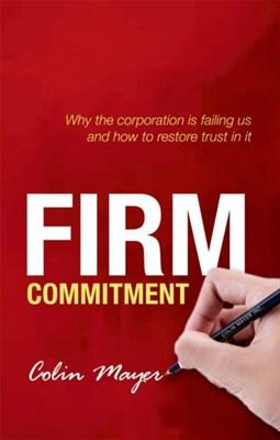 Firm Commitment Colin (Peter Moores Professor of Management Studies Mayer 9780198714804