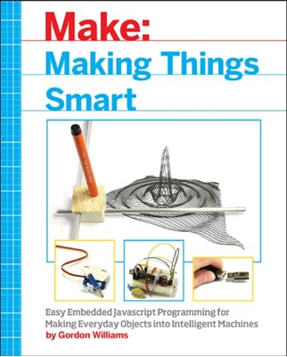 Making Things Smart Gordon F. Williams 9781680451894