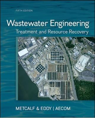 Wastewater Engineering: Treatment and Resource Recovery George Tchobanoglous, Metcalf & Eddy  Inc., Ryujiro Tsuchihashi, H. David Stensel, Franklin L. Burton 9780073401188