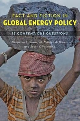 Fact and Fiction in Global Energy Policy Marilyn A. Brown, Assoc Prof. Benjamin K. Sovacool, Scott V. Valentine 9781421418971