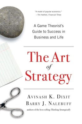 The Art of Strategy Barry J. Nalebuff, Avinash K. (Princeton University) Dixit 9780393337174