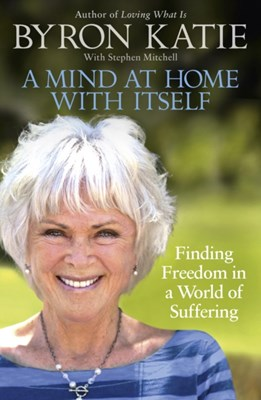A Mind at Home with Itself Stephen Mitchell, Byron Katie 9781846045349