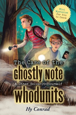 The Case of the Ghostly Note & Other Solve-It-Yourself Whodunits Hy Conrad 9781633223509