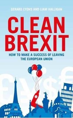 Clean Brexit Gerard Lyons, Liam Halligan 9781785902581