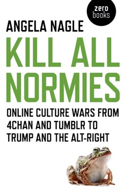 Kill All Normies Angela Nagle 9781785355431