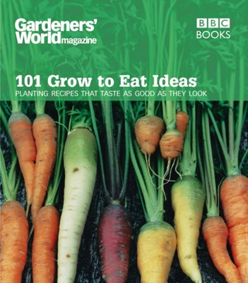 Gardeners' World 101 - Grow to Eat Ideas Ceri (Author) Thomas 9780563539278