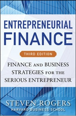 Entrepreneurial Finance, Third Edition: Finance and Business Strategies for the Serious Entrepreneur Roza E. Makonnen, Steven Rogers 9780071825399
