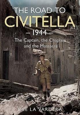 The Road to Civitella 1944 Dee La Vardera 9781781555316