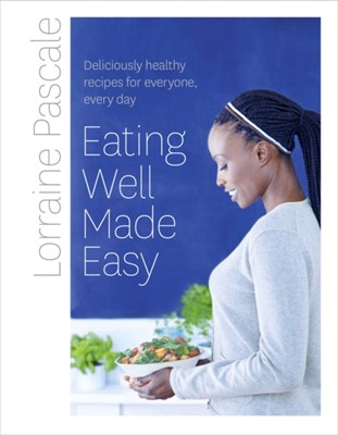 Eating Well Made Easy Lorraine Pascale 9780007489701
