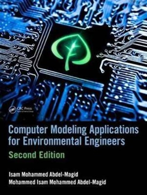 Computer Modeling Applications for Environmental Engineers Isam Mohammed Abdel-Magid Ahmed 9781498776547