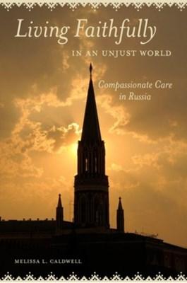 Living Faithfully in an Unjust World Melissa L. Caldwell 9780520285842