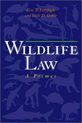 Wildlife Law Eric T. Freyfogle, Dale D. Goble 9781559639767