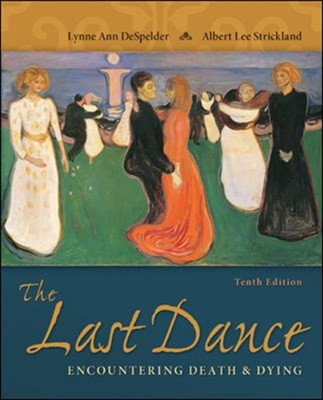 The Last Dance: Encountering Death and Dying Lynne Ann DeSpelder, Albert Lee Strickland 9780078035463