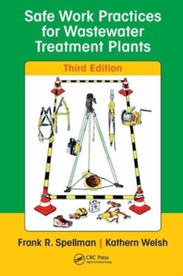 Safe Work Practices for Wastewater Treatment Plants Kathern D. Welsh, Frank R. (Spellman Environmental Consultants Spellman 9780815368526