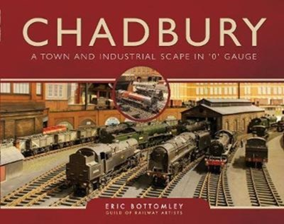 Chadbury: A Town and Industrial Scape in '0' Gauge Eric Bottomley 9781473876323