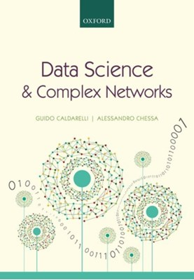 Data Science and Complex Networks Alessandro (Researcher in Theoretical Physics Chessa, Guido (Full Professor in Theoretical Physics Caldarelli 9780199639601