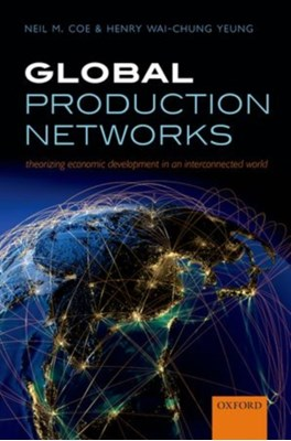 Global Production Networks Neil M. Coe, Henry Wai-Chung Yeung 9780198703914