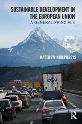 Sustainable Development in the European Union Matthew (University of Kingston Humphreys 9781409447313