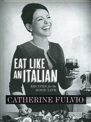 Eat Like an Italian Catherine Fulvio 9780717154678