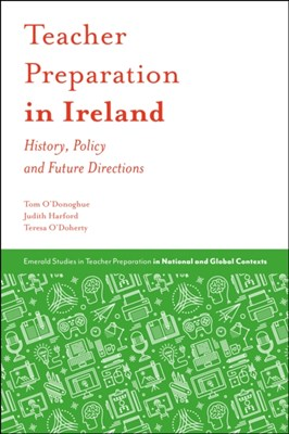 Teacher Preparation in Ireland Judith Harford, Thomas O'Donoghue, Teresa O'Doherty 9781787145122
