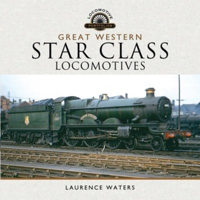 Great Western Star Class Locomotives Laurence Waters 9781473871021
