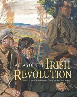 Atlas of the Irish Revolution  9781782051176