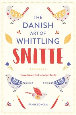 Snitte: The Danish Art of Whittling Frank Egholm 9781849944403