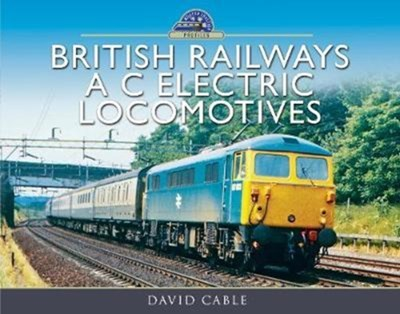 British Railways AC Electric Locomotives David Cable 9781473896376