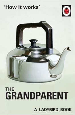 How it Works: The Grandparent Jason Hazeley, Joel Morris 9780718184308