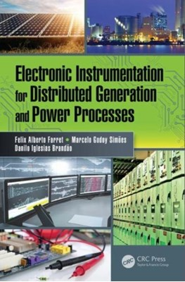 Electronic Instrumentation for Distributed Generation and Power Processes Danilo Iglesias Brandao, Felix Alberto Farret, Marcelo Godoy Simoes 9781138746138