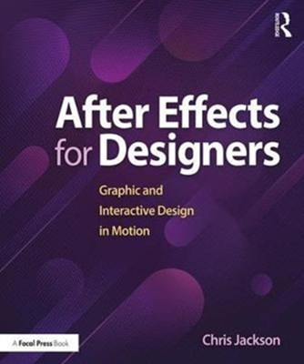 After Effects for Designers Chris Jackson 9781138735873