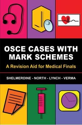 OSCE Cases with Mark Schemes Jeremy F. Lynch, Aneesha R. Verma, Susan C. Shelmerdine, Tamara North 9781848290631