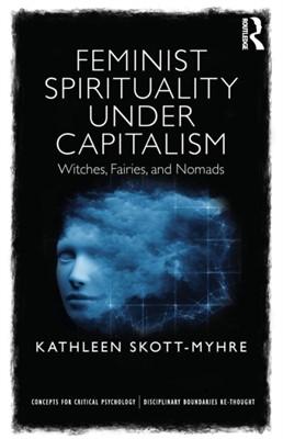 Feminist Spirituality under Capitalism Kathleen (Assistant Professor Skott-Myhre 9781138917743