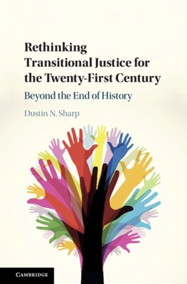 Rethinking Transitional Justice for the Twenty-First Century Dustin N. (University of San Diego) Sharp 9781108425582