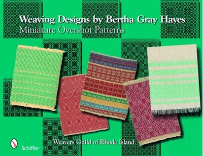 Weaving Designs by Bertha Gray Hayes Weavers Guild of Rhode Island, Norma Smayda 9780764332463