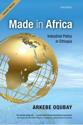 Made in Africa Arkebe (Minister and Special Advisor to the Ethiopian Prime Minister) Oqubay 9780198767800