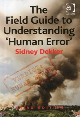 The Field Guide to Understanding 'Human Error' Professor Sidney Dekker, Sidney Dekker 9781472439055