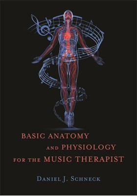 Basic Anatomy and Physiology for the Music Therapist Daniel J. Schneck 9781849057561