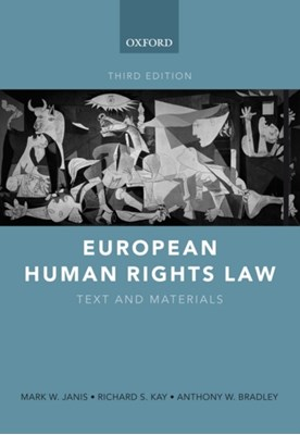 European Human Rights Law Richard S. (Wallace Stevens Professor of Law Kay, Anthony W. (Barrister of the Inner Temple Bradley, Mark W. (William F. Starr Professor of Law Janis 9780199277469