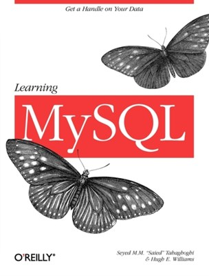 Learning MySQL Saied Tahaghoghi, Hugh E. Williams 9780596008642