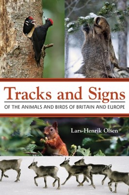 Tracks and Signs of the Animals and Birds of Britain and Europe Lars-Henrik Olsen 9780691157535